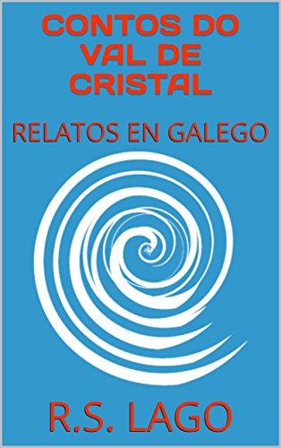 CONTOS DO VAL DE CRISTAL: RELATOS EN GALEGO (Galician Edition) por R.S. LAGO