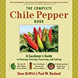 [(The Complete Chilli Pepper Book : A Gardener's Guide to Choosing, Growing, Preserving, and Cooking)] [By (author) Dave DeWitt ] published on (September, 2009)