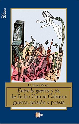 Entre La Guerra Y Tú, De Pedro García Cabrera: Guerra, Prisión Y Poesía (Critica literaria) por Cyril Brian Morris