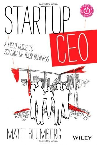 Startup CEO: A Field Guide to Scaling Up Your Business, + Website by Matt Blumberg (2013-09-03)