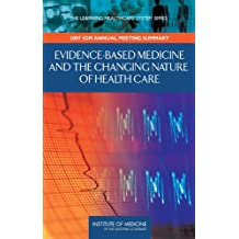 Evidence-Based Medicine and the Changing Nature of Health Care: 2007 IOM Annual Meeting Summary (Learning Healthcare Systems)
