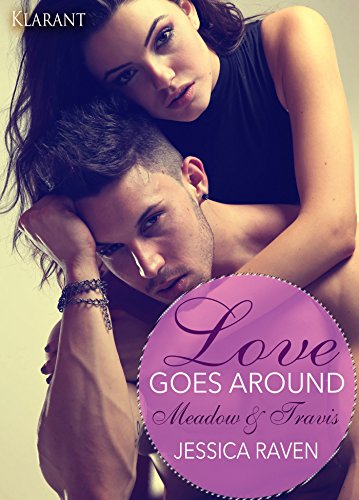 Love goes around. Meadow und Travis von [Raven, Jessica]