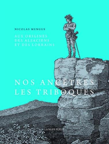 Aux origines des Alsaciens et des Lorrains - Des Médiomatriques, Triboques et Rauraques aux Gallo-Ro par Nicolas Mengus