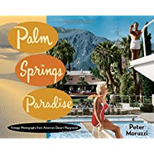 Palm Springs Paradise: Vintage Photographs from America's Desert Playground