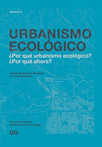 Urbanismo Ecológico. Volumen 1: ¿Por qué urbanismo ecológico? ¿Por qué ahora?