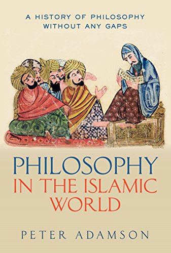 Philosophy in the Islamic World: A history of philosophy without any gaps, Volume 3 (English Edition)
