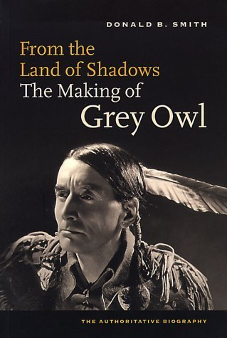From the Land of Shadows: The Making of Gray Owl by Donald B. Smith (1999-07-02)