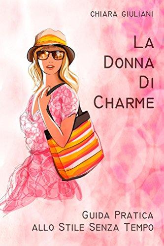 d7a3f518a5 La donna di charme: Guida pratica allo stile senza tempo di [Giuliani,  Chiara