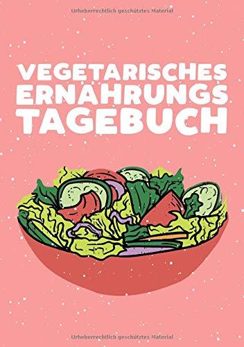 Vegetarisches Ernährungstagebuch: Dein persönliches Ernährungstagebuch im handlichen DIN A5 Format mit 110 Seiten zum einfachen Ausfüllen von Frühstück, Mittagessen, Abendessen, Snacks und Getränke