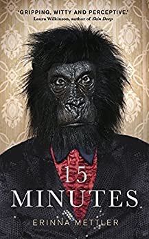 Fifteen Minutes: A short story collection by [Mettler, Erinna]