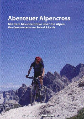 Abenteuer Alpencross - Mit dem Mountainbike über die Alpen