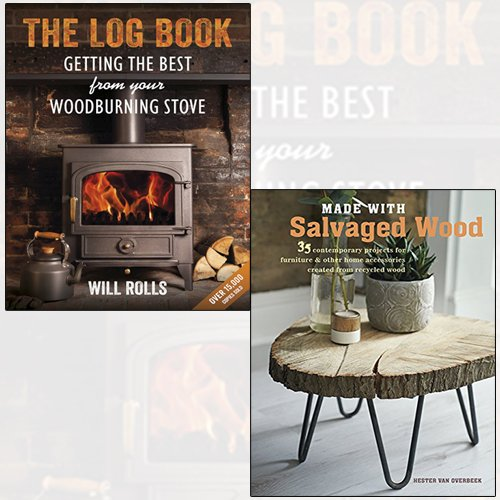 made with salvaged wood, the log book 2 books collection set - getting the best from your woodburning stove, 35 contemporary projects for furniture & other home accessories created from recycled wood