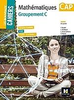 Les Nouveaux Cahiers - MATHEMATIQUES - CAP Groupement C de Denise Laurent