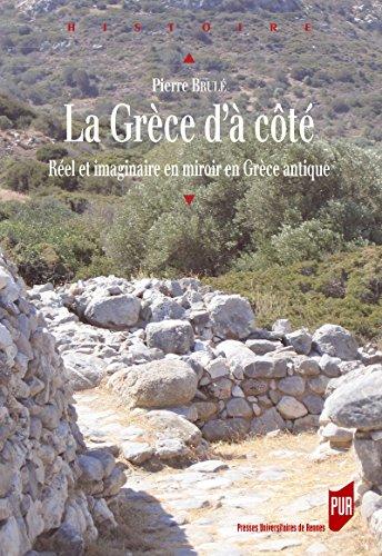 La Grèce d'à côté: Réel et imaginaire en miroir en Grèce antique (Histoire)