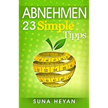 Abnehmen: 23 Simple Tipps und Tricks um endlich Fett zu verlieren - Wie Sie ohne Hunger abnehmen und endlich zu ihrer Traumfigur kommen: (Abnehmen ohne Diät, Abnehmen für Frauen, Fitness für Frauen)