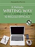Il metodo Writing Way: Scrivere e pubblicare un libro - 10 regole efficaci