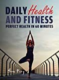 Daily Health and Fitness: Perfect Health in 60 Minutes (Survival Fitness)
