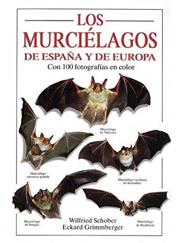 LOS MURCIELAGOS DE ESPAÑA Y DE EUROPA (GUIAS DEL NATURALISTA-MAMIFEROS) por W. Y GRIMMBERGER, E. SCHOBER