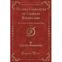 Uvres Completes de Charles Baudelaire, Vol. 10: Adventures D'Arthur Gordon Pym (Classic Reprint)