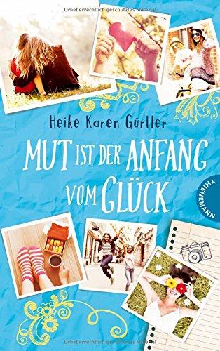 Buchseite und Rezensionen zu 'Mut ist der Anfang vom Glück' von Heike Karen Gürtler