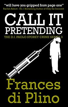 Call It Pretending (#3 - D.I. Paolo Storey Crime Series) by [di Plino, Frances]