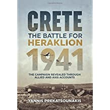 The Battle for Heraklion. Crete 1941: The Campaign Revealed Through Allied and Axis Accounts