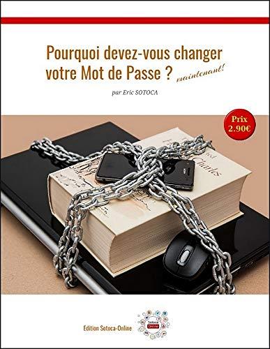 Couverture du livre Pourquoi devez-vous changer votre Mot de Passe ? Maintenant !: Les 7 raisons qui vont vous démontrer que votre mot de passe n'est pas forcément le plus pertinent.