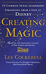Creating Magic: 10 Common Sense Leadership Strategies from a Life at Disney by Lee Cockerell (2009-06-01)