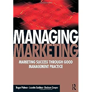 Managing Marketing: Marketing Success Through Good Management Practice by Palmer MBA PhD DipM FCIM FHEA ARAgS. Roger ( 2007 ) Paperback