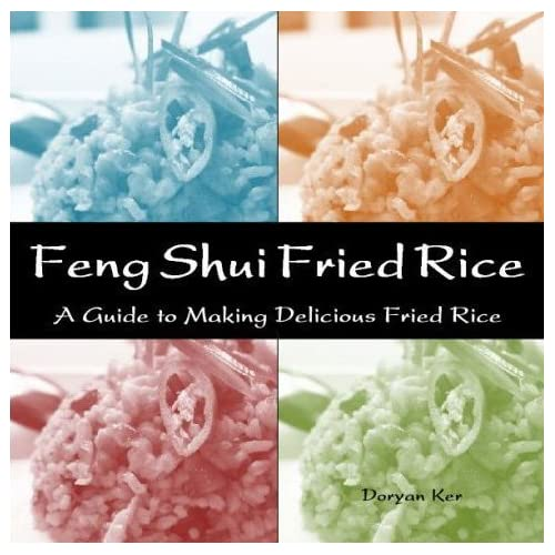Feng Shui Fried Rice: A Guide To Making Delicious Fried Rice by Doryan Ker (2008-07-30)