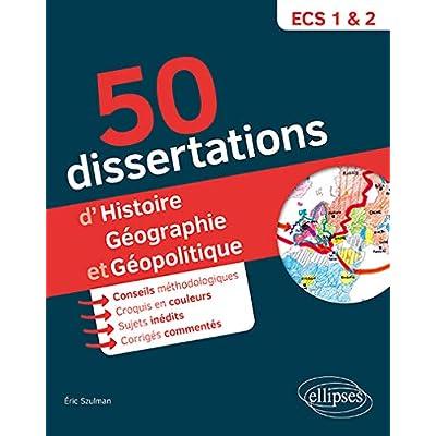50 dissertations d'histoire-géographie et géopolitique - prépas ECS - sujets inédits