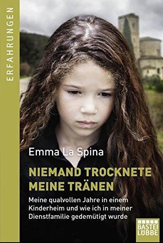 Buchseite und Rezensionen zu 'Niemand trocknete meine Tränen: Meine qualvollen Jahre in einem Kinderheim und wie ich in meiner Dienstfamilie gedemütigt wurde. In einem Band' von Emma La Spina