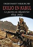EXILIO EN KABUL. LA GUERRA EN AFGANISTÁN 1813-2013 (Trazos de la Historia)