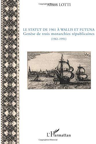 Statut de 1961 a Wallis et Futuna Genese de Trois Monarchies Republicaines 1961 1991