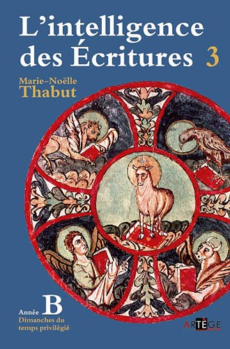 Intelligence des écritures - Volume 3 - Année B: Dimanches du temps privilégié