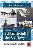 Schlachtschiffe der US Navy: Großkampfschiffe seit 1895 (Typenkompass)