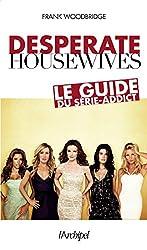 Desperate Housewives. Le guide du série-addict