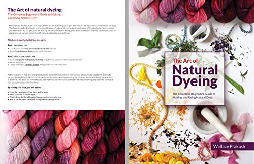 The Art of Natural Dyeing: The Complete Guide Beginner's Guide to Making and Using Natural Dyes (English Edition)