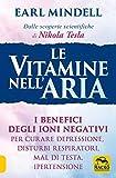 Le vitamine nell'aria. I benefici degli ioni negativi per curare depressione, disturbi respiratori, mal di testa, ipertensione