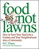Food Not Lawns: How to Turn Your Yard Into a Garden and Your Neighbourhood Into a Community