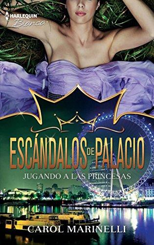 Jugando a las princesas: Escándalos de palacio (8) (Harlequin Sagas) por Carol Marinelli