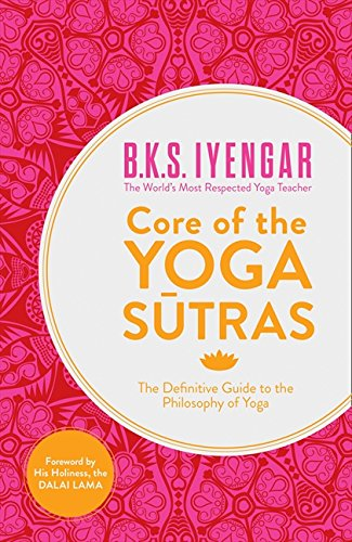 Core of the Yoga Sutras: The Definitive Guide to the Philosophy of Yoga por B.K.S. Iyengar