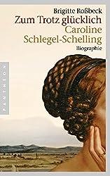 Zum Trotz glücklich: Caroline Schlegel-Schelling