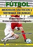 Fútbol: modelos tácticos y sistemas de juego: Elaboración y entrenamiento...