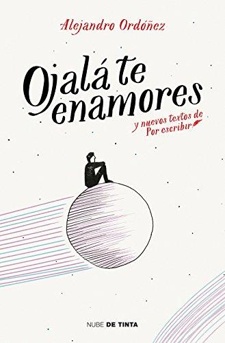 Ojalá te enamores: y nuevos textos de Por Escribir (Nube de Tinta) por Alejandro Ordóñez