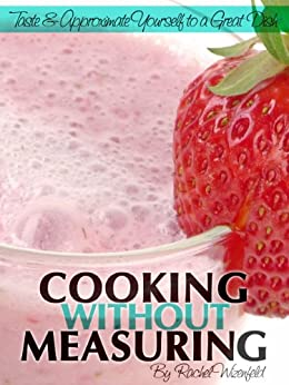 Cooking Without Measuring: Taste and Approximate Yourself to a Great Dish (English Edition) von [Wizenfeld, Rachel]