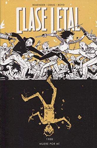 Clase Letal 4. Muere por Mí. por Wes Craig y Jordan Boyd Rick Remender