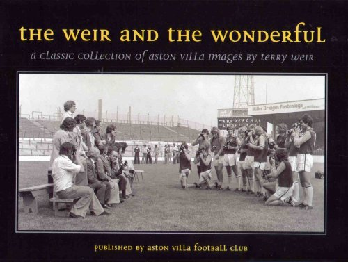 THE WEIR AND THE WONDERFUL: A CLASSIC COLLECTION OF ASTON VILLA IMAGES.