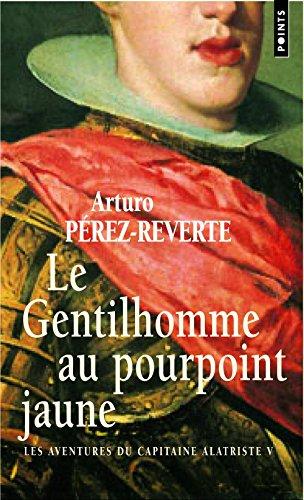 Le Gentilhomme au pourpoint jaune. Les Aventures du capitaine Alatriste, t. 5 (5)