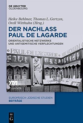 Der Nachlass Paul de Lagarde: Orientalistische Netzwerke und antisemitische Verflechtungen (Europäisch-jüdische Studien – Beiträge, Band 46)
